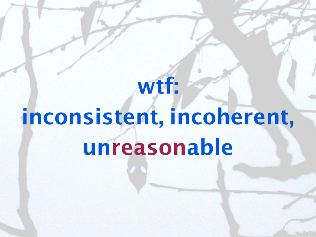 wtf: inconsistent, incoherent, unreasonable