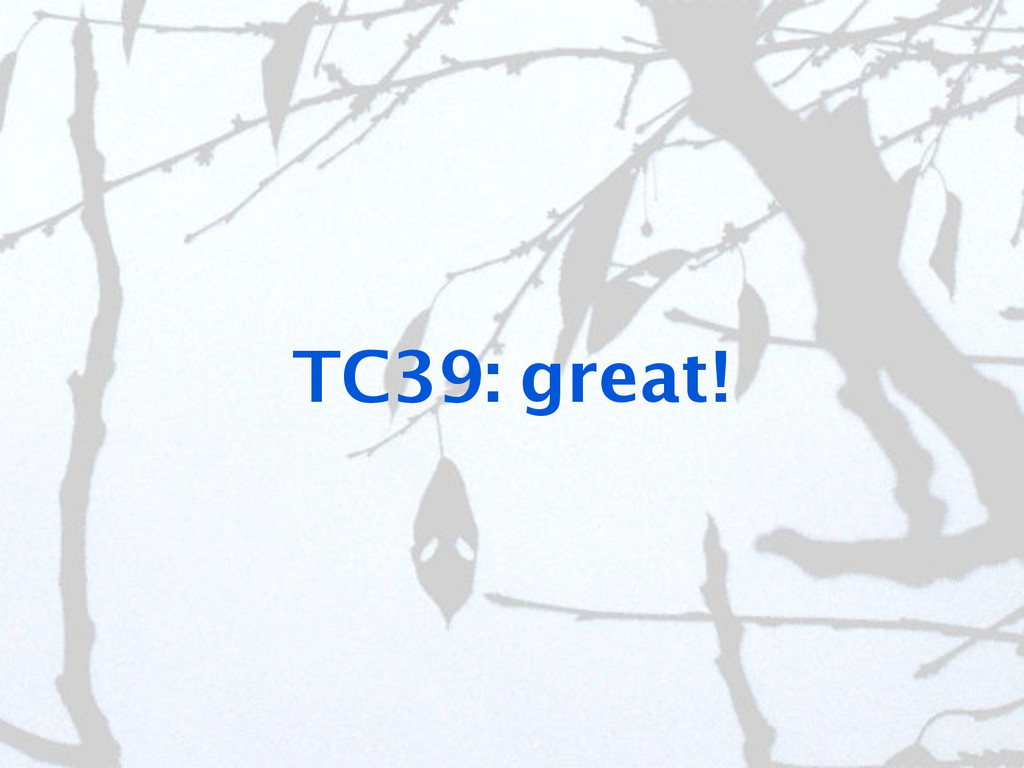 TC39: great!