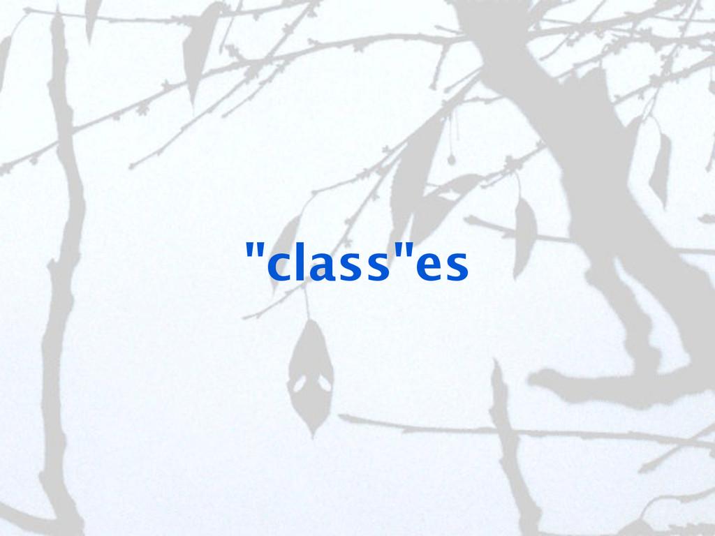 """""""class""""es"""