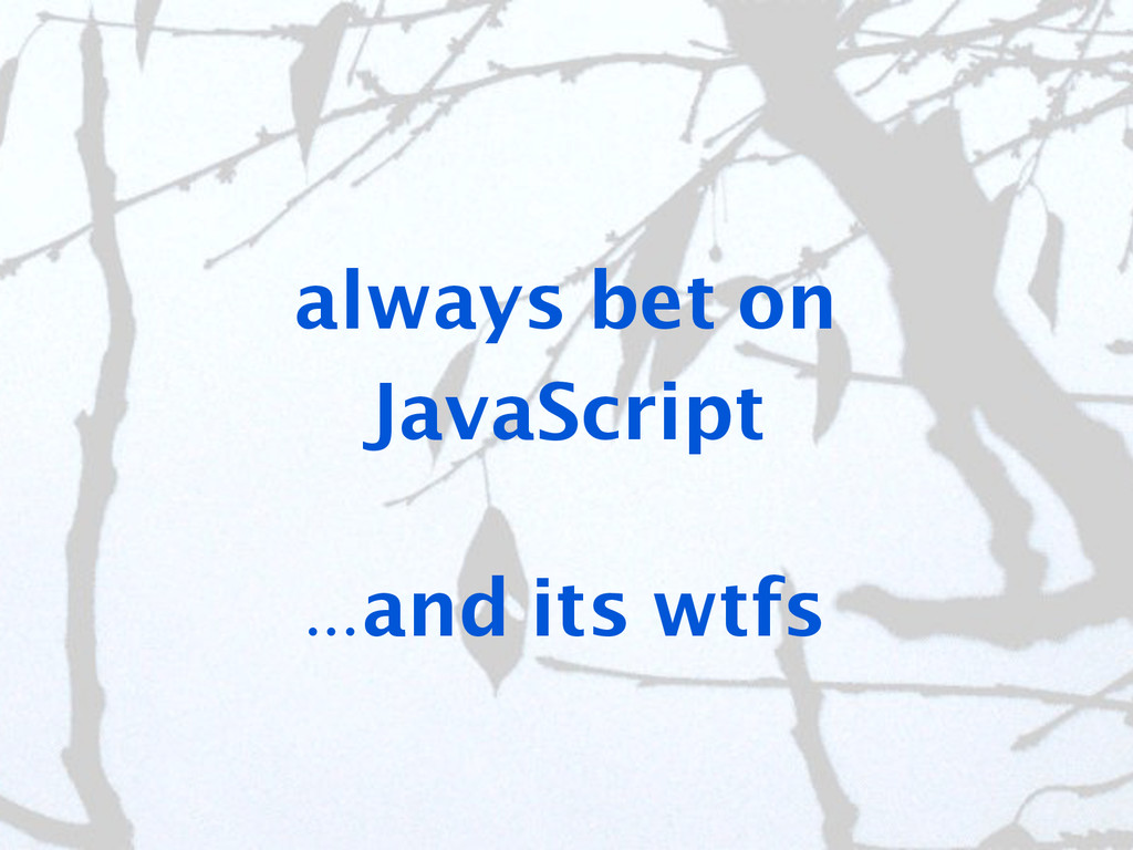 always bet on JavaScript ...and its wtfs
