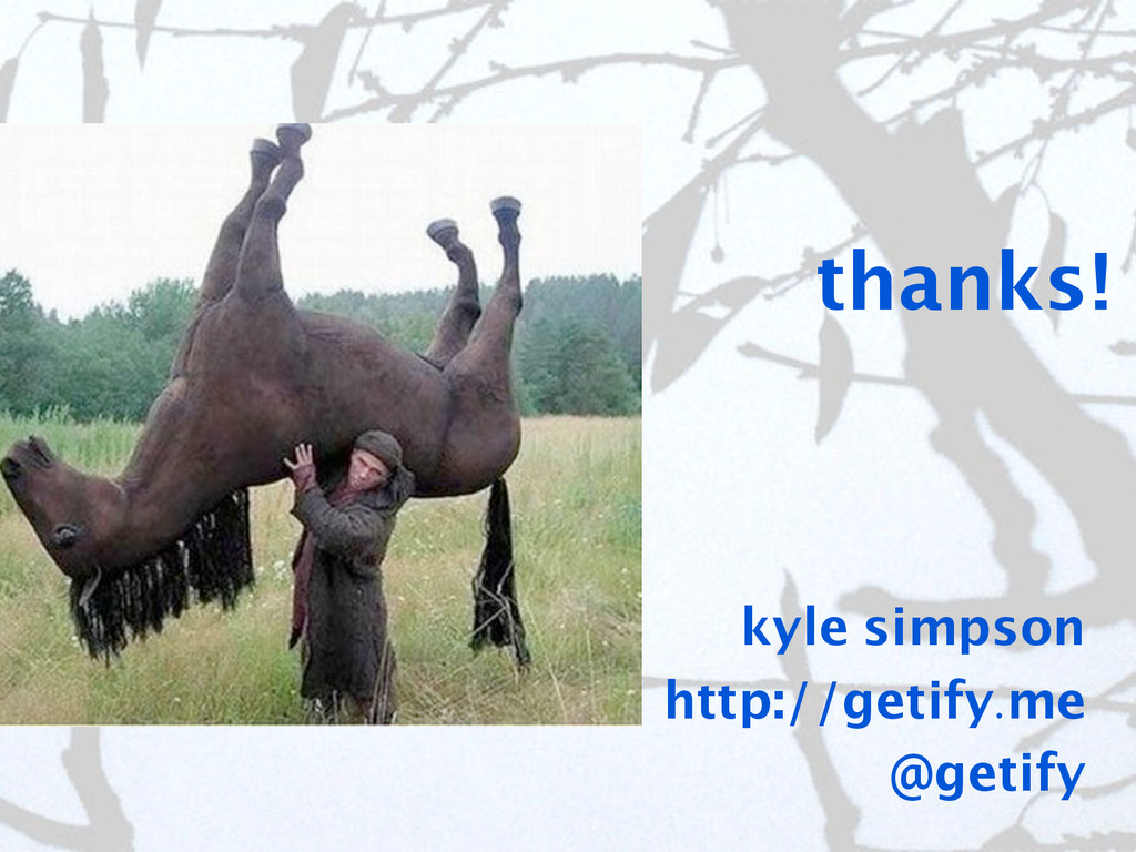 thanks! kyle simpson http://getify.me @getify