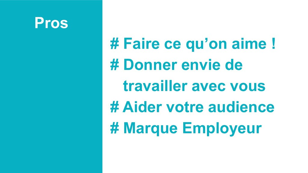 Pros # Faire ce qu'on aime ! # Donner envie de ...