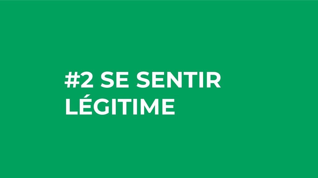 #2 SE SENTIR LÉGITIME