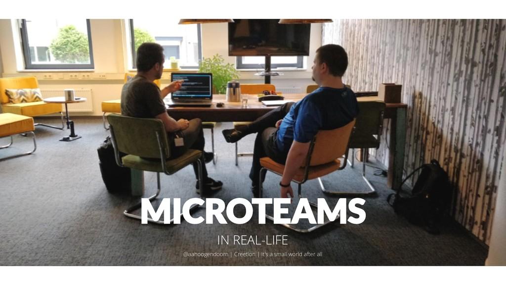 MICROTEAMS IN REAL-LIFE @aahoogendoorn | Creeti...