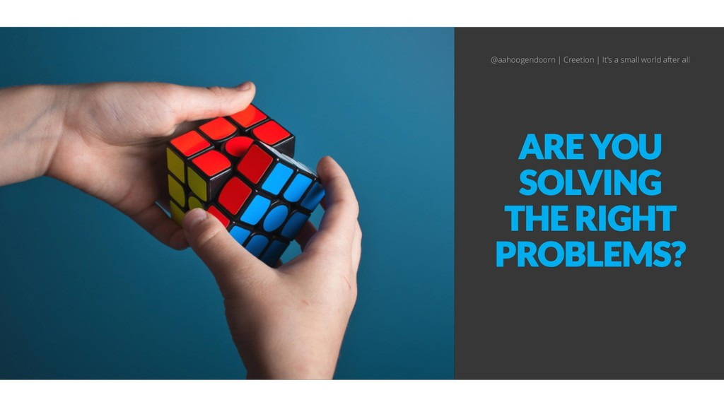 ARE YOU SOLVING THE RIGHT PROBLEMS? @aahoogendo...