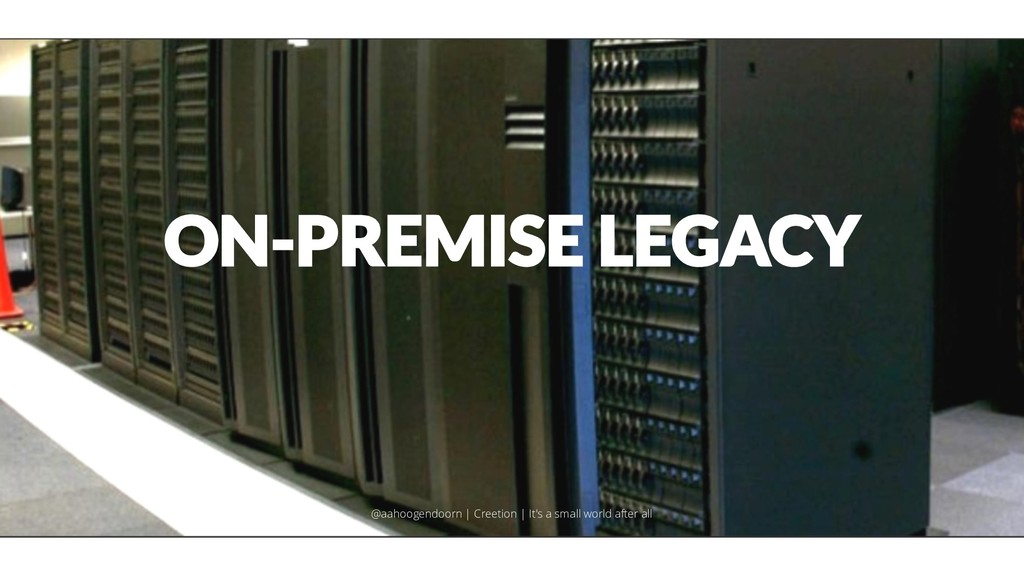 ON-PREMISE LEGACY @aahoogendoorn | Creetion | I...
