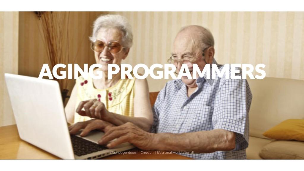 AGING PROGRAMMERS @aahoogendoorn | Creetion | I...