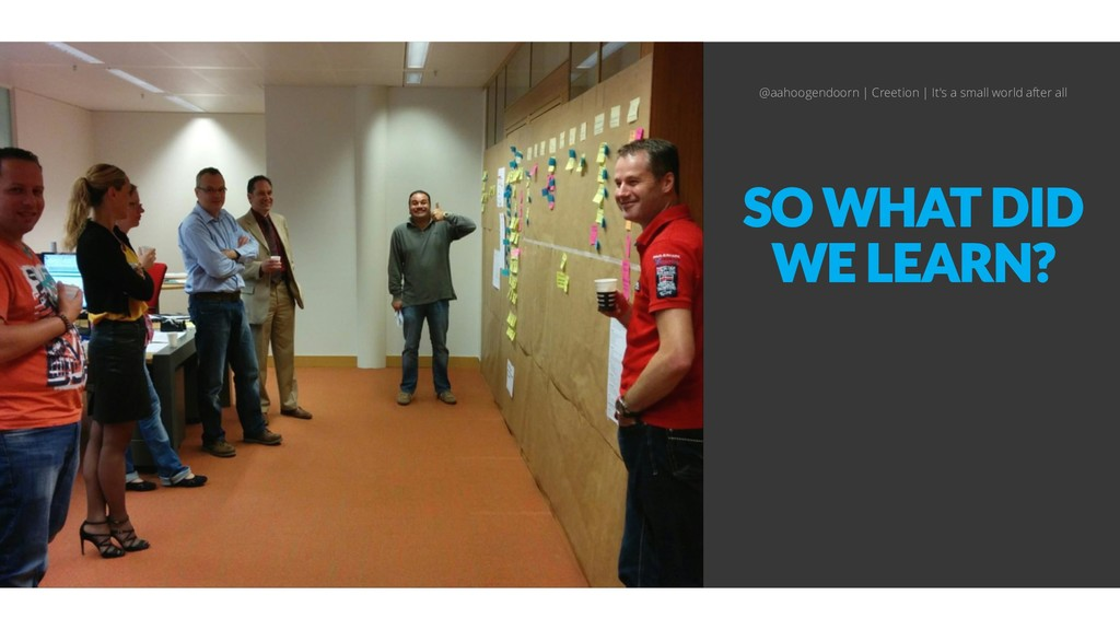SO WHAT DID WE LEARN? @aahoogendoorn | Creetion...
