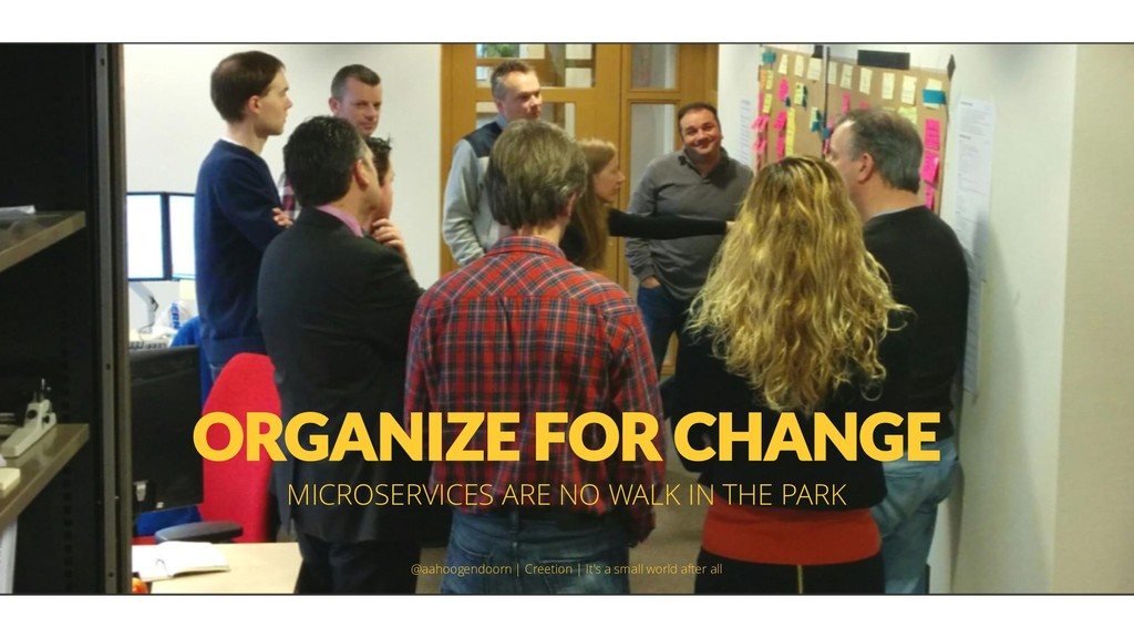 ORGANIZE FOR CHANGE MICROSERVICES ARE NO WALK I...