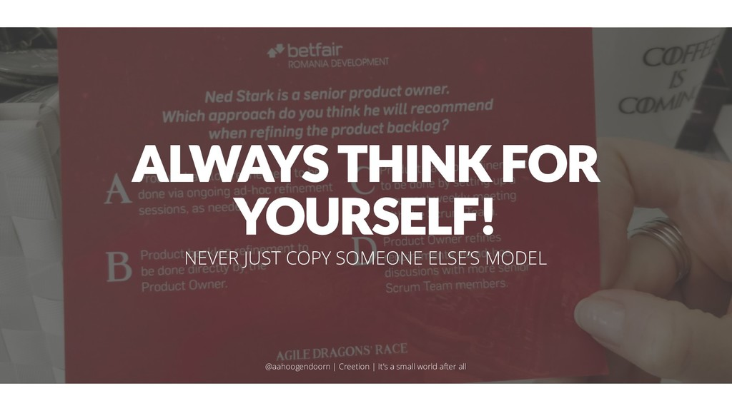 ALWAYS THINK FOR YOURSELF! NEVER JUST COPY SOME...