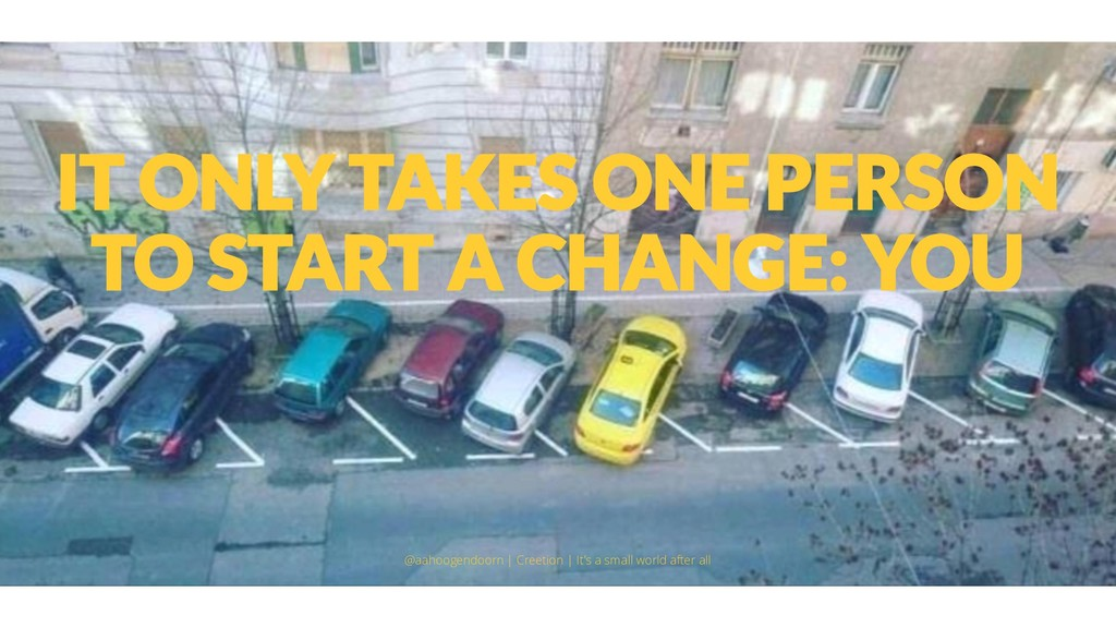 IT ONLY TAKES ONE PERSON TO START A CHANGE: YOU...