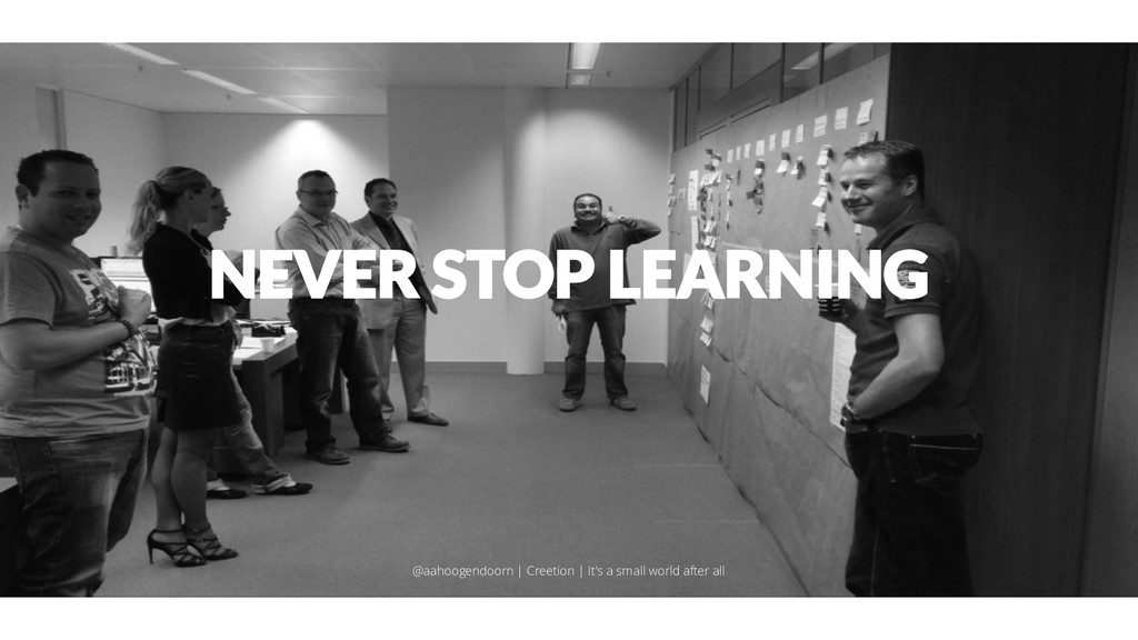 NEVER STOP LEARNING @aahoogendoorn | Creetion |...