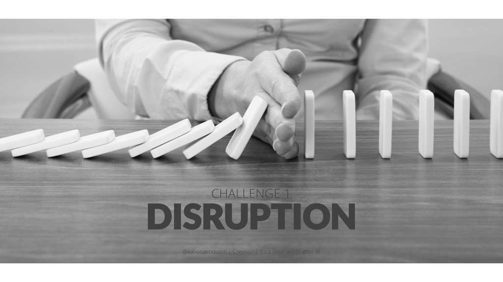DISRUPTION CHALLENGE 1 @aahoogendoorn | Creetio...