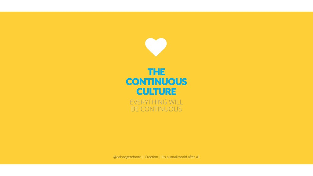 THE CONTINUOUS CULTURE EVERYTHING WILL BE CONTI...
