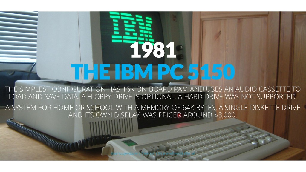 1981 THE IBM PC 5150 THE SIMPLEST CONFIGURATION...