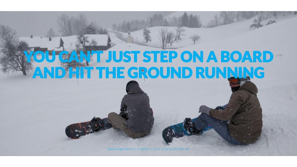 YOU CAN'T JUST STEP ON A BOARD AND HIT THE GROU...