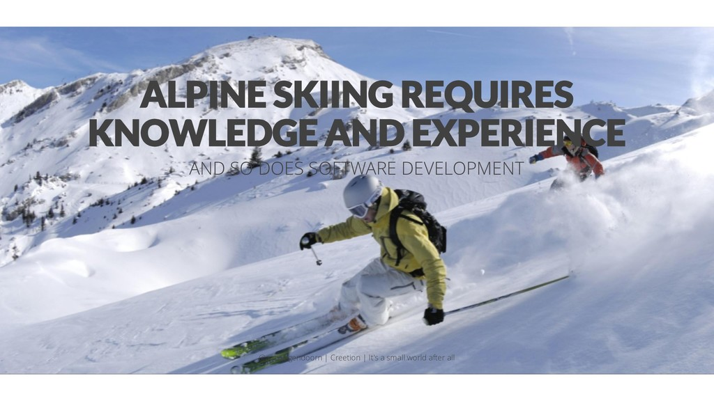 ALPINE SKIING REQUIRES KNOWLEDGE AND EXPERIENCE...