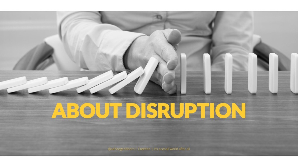 ABOUT DISRUPTION @aahoogendoorn | Creetion | It...