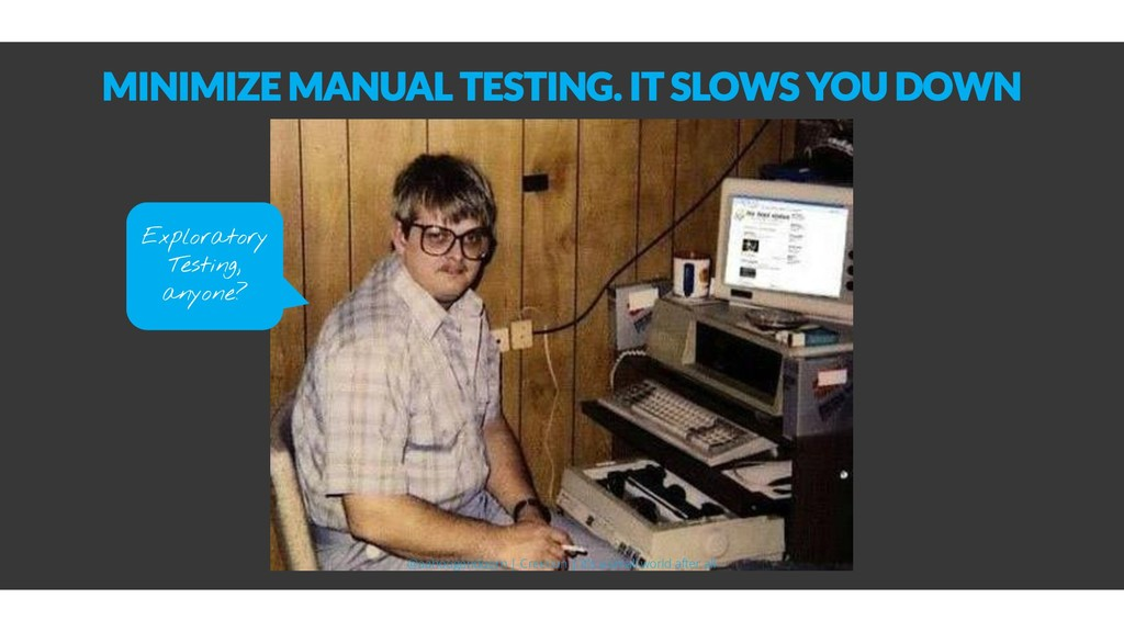 MINIMIZE MANUAL TESTING. IT SLOWS YOU DOWN Expl...