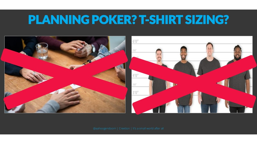 PLANNING POKER? T-SHIRT SIZING? @aahoogendoorn ...