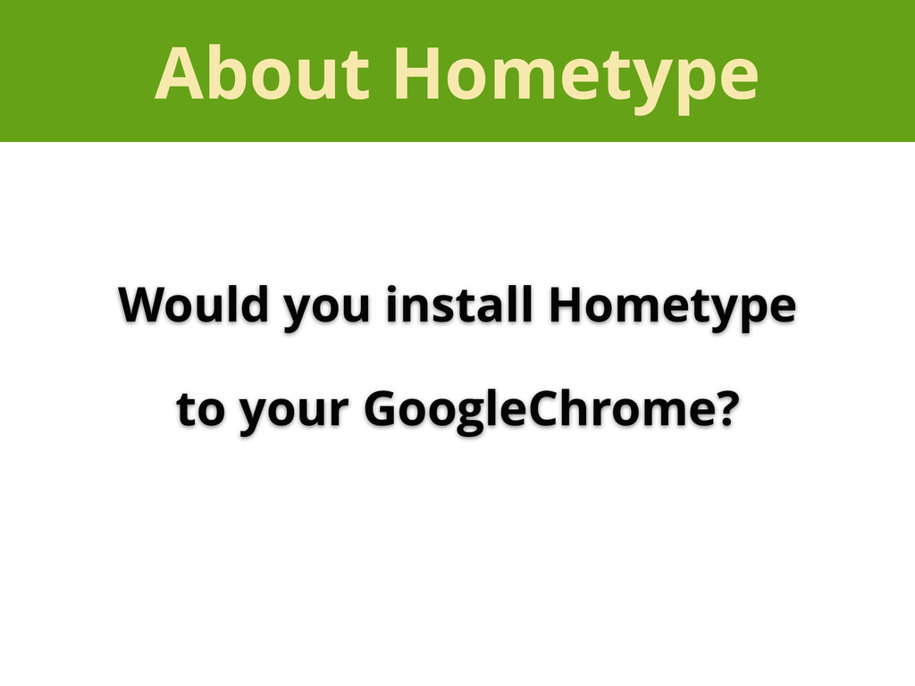 About Hometype Would you install Hometype to yo...