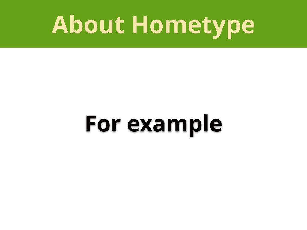 About Hometype For example