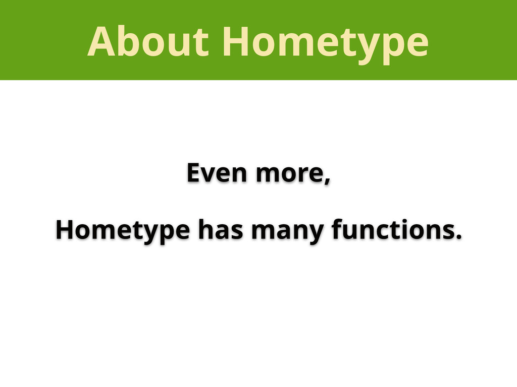 About Hometype Even more, Hometype has many fun...