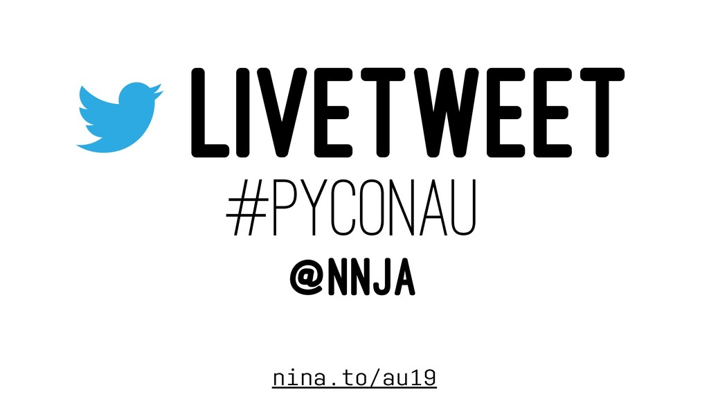 LIVETWEET #PYCONAU @NNJA nina.to/au19