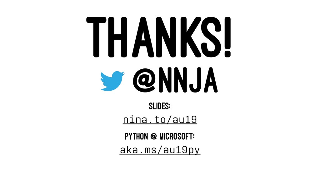 THANKS! @NNJA SLIDES: nina.to/au19 PYTHON @ MIC...