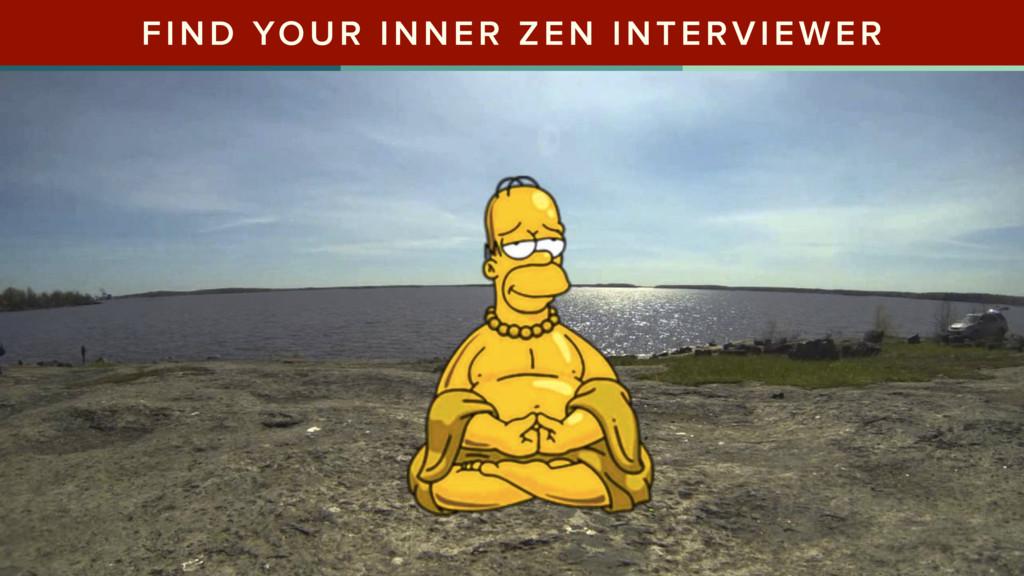 FIND YOUR INNER ZEN INTERVIEWER