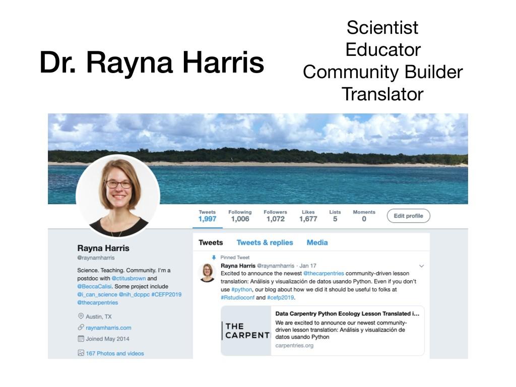 Dr. Rayna Harris Scientist  Educator  Community...