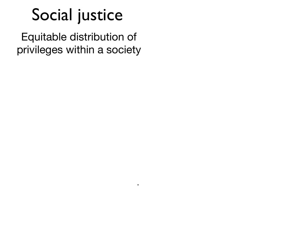 Social justice Equitable distribution of privil...