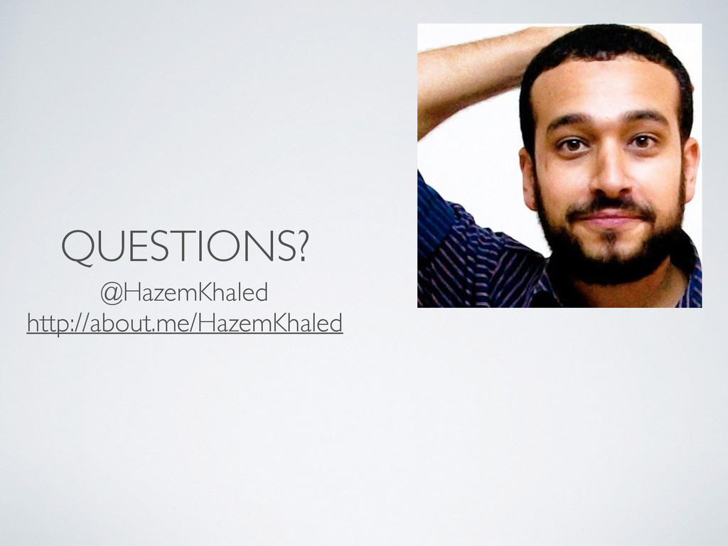 QUESTIONS? @HazemKhaled http://about.me/HazemK...
