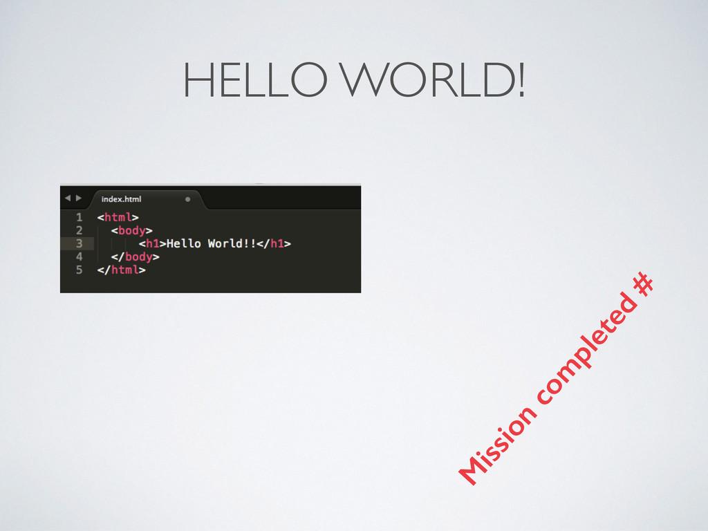 HELLO WORLD! M ission com pleted #