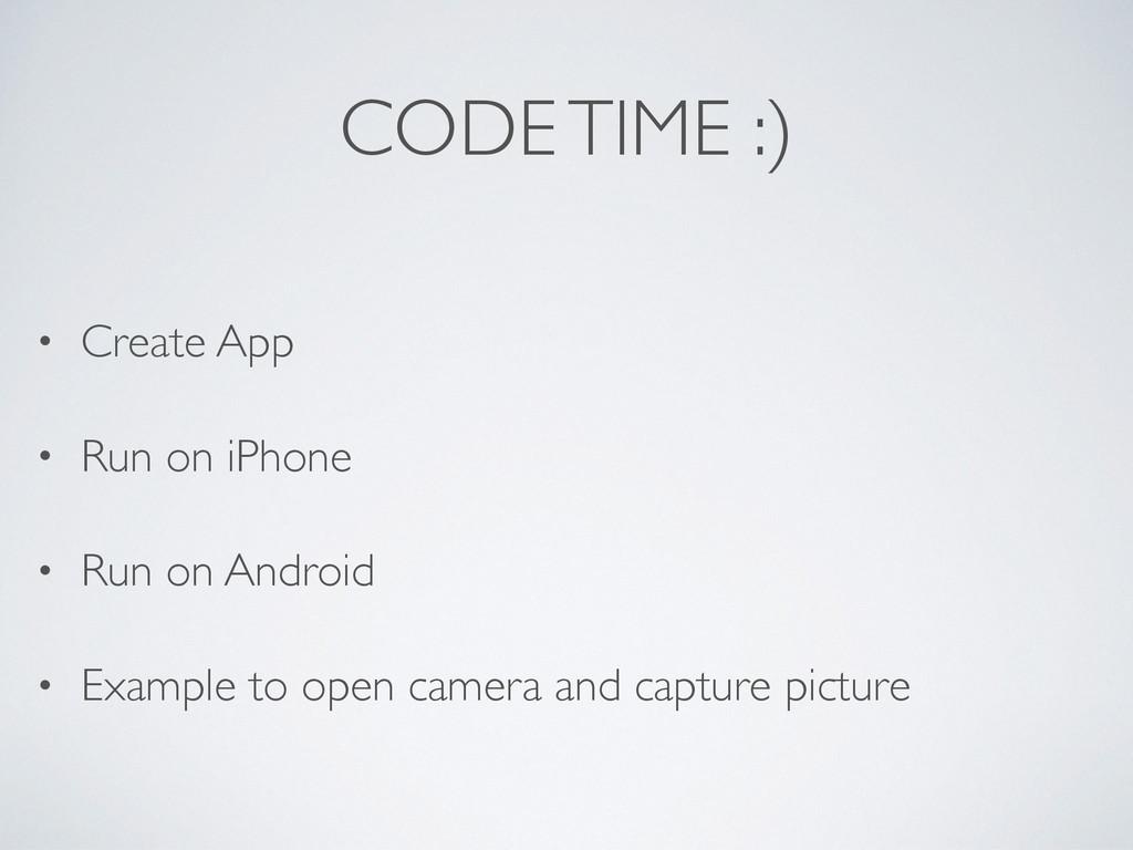 CODE TIME :) • Create App • Run on iPhone • Run...