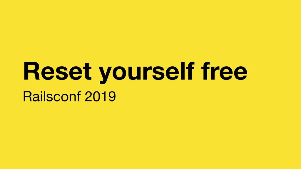 Reset yourself free Railsconf 2019