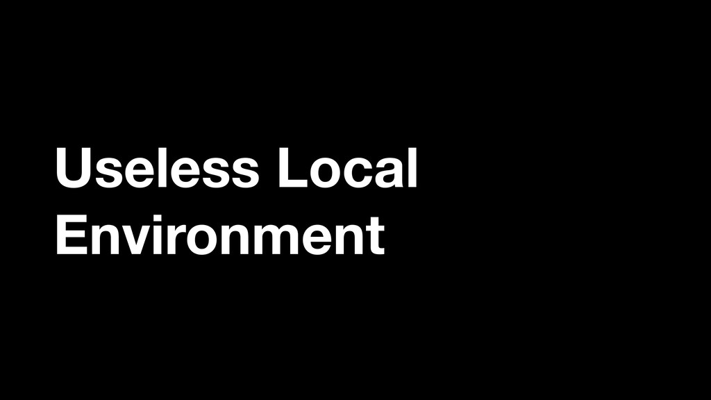 Useless Local Environment