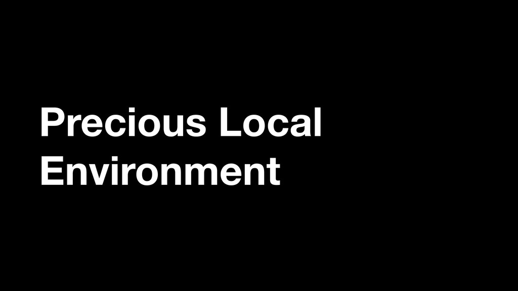 Precious Local Environment