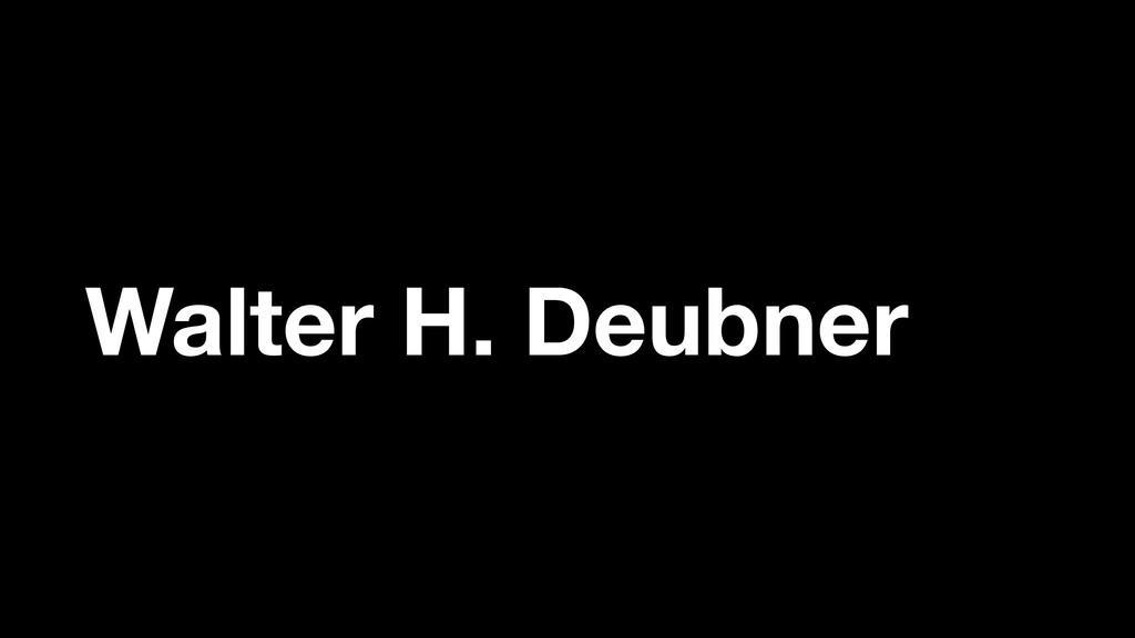 Walter H. Deubner