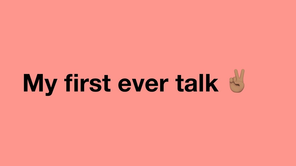My first ever talk ""