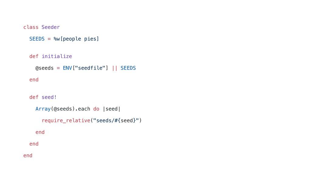 class Seeder SEEDS = %w[people pies] def initia...