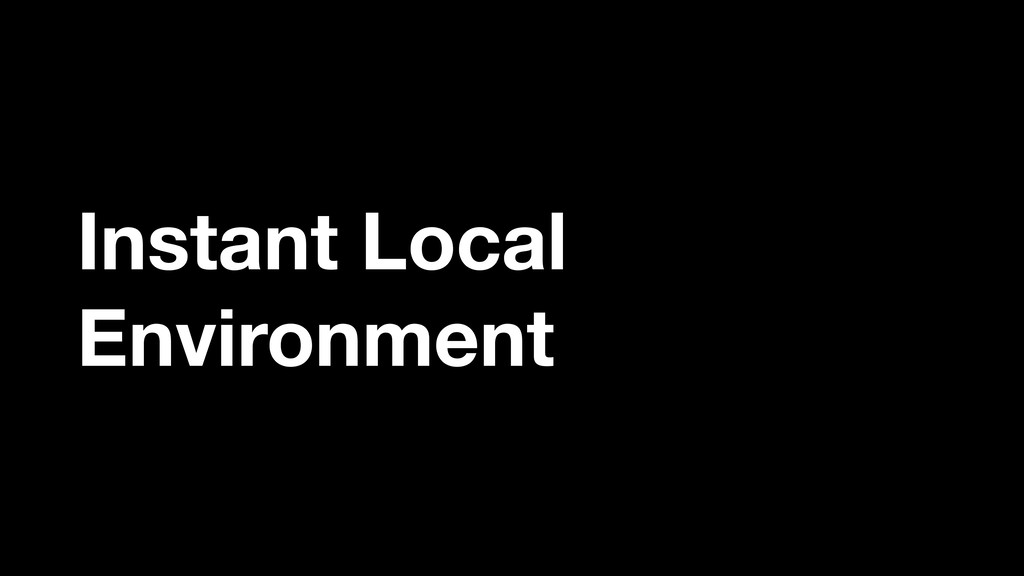 Instant Local Environment