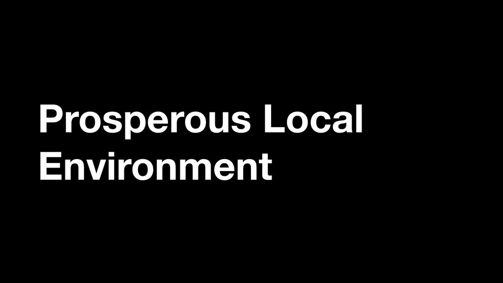 Prosperous Local Environment More on this here ...
