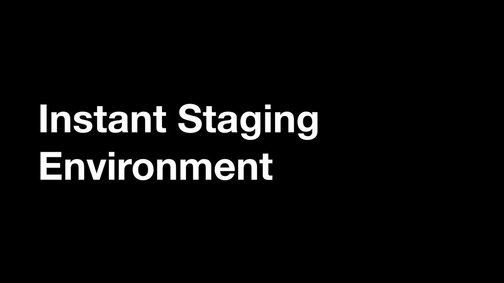 Instant Staging Environment