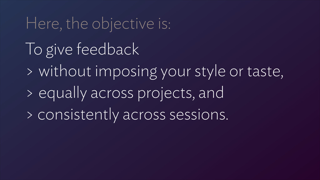 Here, the objective is: To give feedback 