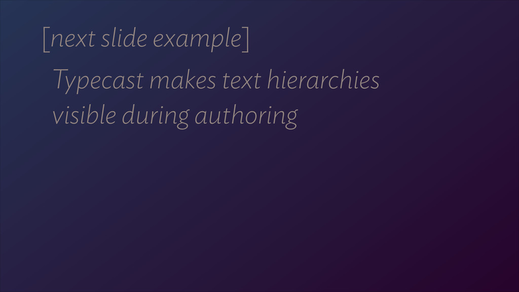 [next slide example] Typecast makes text hierar...