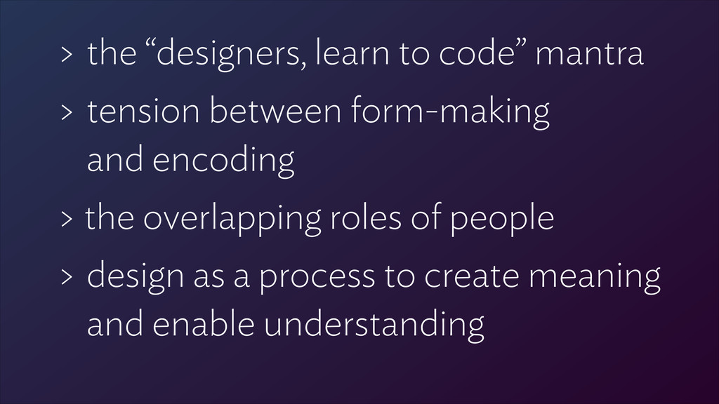 "> the ""designers, learn to code"" mantra > tensi..."