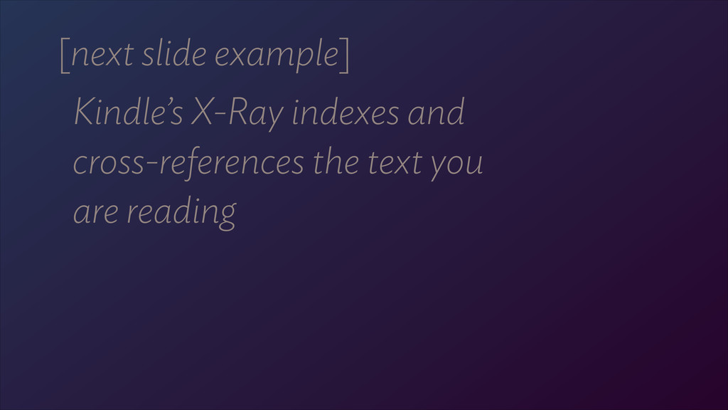 [next slide example] Kindle's X-Ray indexes and...