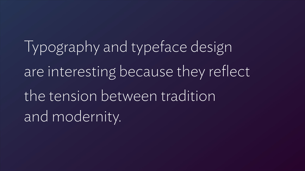 ! Typography and typeface design are interestin...
