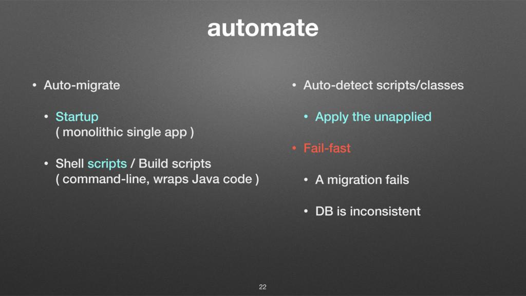 automate • Auto-migrate • Startup ( monolithic...